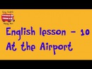Spoken english lessons - 10. At the Airport. Passport Control. Checking In
