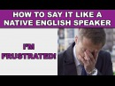 How to Say I'm frustrated Like a Native English Speaker