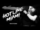TRAP CITY MAFIA HOTLINE MIAMI (19.02.2016)