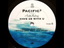 Pacific² Feat. Anita Kelsey – Have 2B With U (Matthew Dekay Remix - Dub Version)
