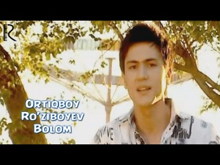 Ortiqboy Roziboyev - Bolom   Ортикбой Рузибоев - Болом