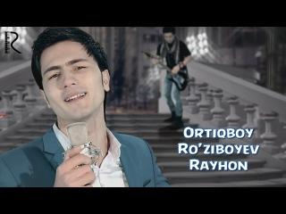 Ortiqboy Ro'ziboyev - Rayhon | Ортикбой Рузибоев - Райхон