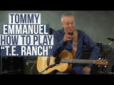 Tommy Emmanuel - How to Play T.E. Ranch