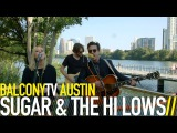 SUGAR &amp THE HI LOWS - BEES LEFT THE TREES (BalconyTV)