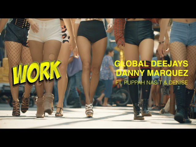 Global Deejays Danny Marquez feat. Puppah Nas-T Denise - Work