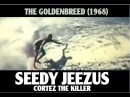 Seedy Jeezus Cortez the Killer Neil Young Cover The Golden Breed 1968 Surf Movie
