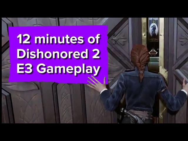 12 minutes of Dishonored 2 Gameplay - E3 2016 Bethesda Conference