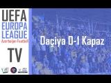 Daçiya 0-1 Kəpəz UEFA Avropa Liqası