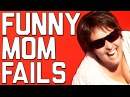 Funniest Mom Fails Happy Mother's Day from