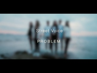 STREET VOICE - Problem [Ariana G., SHM, Rita Ora, Nelly & Fergie, Fall Out Boy MASH-UP]