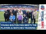 SURPRISE VISIT | Young Bolton fan meets the players & watches training
