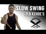 Indian Clubs  SLOW SWING KEHOE'S