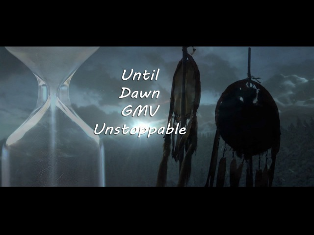 Until Dawn GMV-Unstoppable