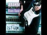Vargas Blues Band - I Wonder If You Ever