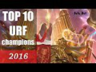 TOP 10 MUST PLAY URF CHAMPIONS   2016 League of Legends