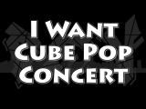 I Want Cube Pop Concert
