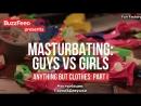Мастурбация Парни Девушки Masturbation Guys Vs Girls rus sub