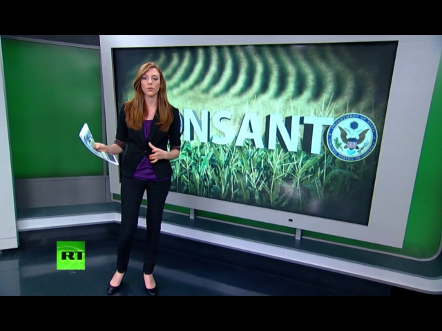 Правительство США лоббирует интересы компании Monsanto по всему миру