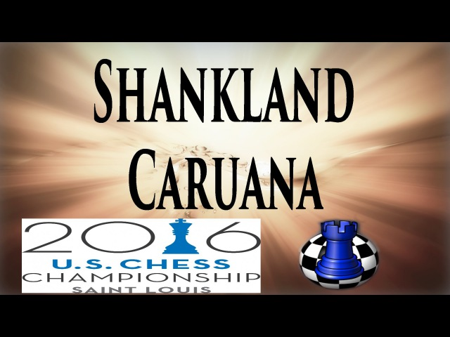 ♚ Sam Shankland vs Fabiano Caruana ★ Round 2 2016 U.S. Chess Championship ★ Internet Chess Club