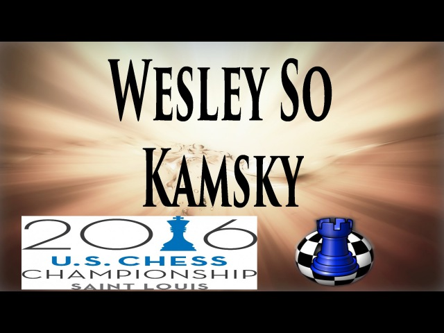 ♚ Wesley So vs Gata Kamsky ★ Round 1 2016 U.S. Chess Championship ★ Internet Chess Club