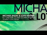 Michael Badal &amp Lotte Kestner - Fly (Never Come Down Again) (Johnny Yono Remix)