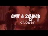 emir & zeynep | closer