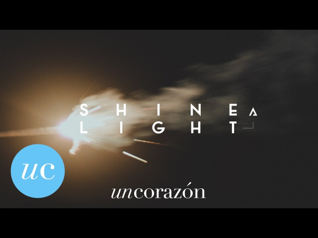 Un Corazón - Shine A Light (Ft. Kim Richards)