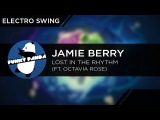 ElectroSWING Jamie Berry Feat. Octavia Rose - Lost In the Rhythm