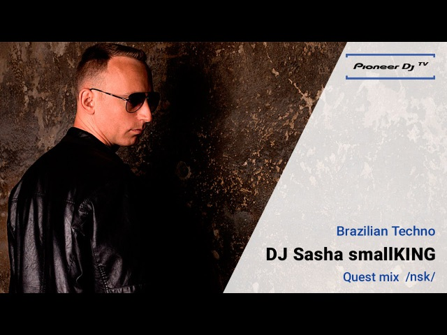 DJ Sasha smallKING Nsk (Brazilian Techno) ► – Guest Mix @ Pioneer DJ TV