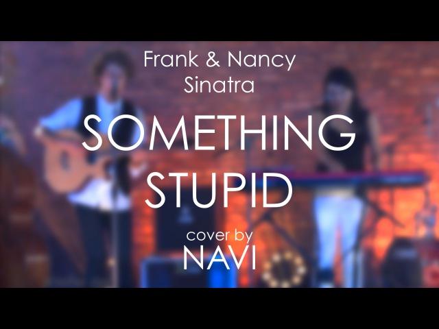 Frank Nancy Sinatra - Something Stupid (cover by NAVI)