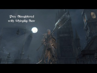 Bloodborne Prey Slaughtered All Bosses with Whirligig Saw NG+