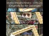 Mariia Khrushchinska - I Still Cry (Originally by Ilse DeLange)