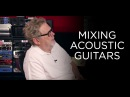Mixing Acoustic Guitars - Into The Lair #140