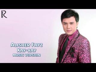 Alisher Fayz - Xay-xay | Алишер Файз - Хай-хай (music version)