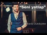 Durdy Durdyyew - Seni yatlap [full hd] 2016   Roziclip