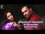 Subxan va Shaxnoza - Aytolmadim | Субхан ва Шахноза - Айтолмадим (music version)