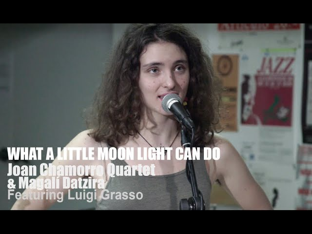 What a Little Moonlight Can Do MAGALI DATZIRA JOAN CHAMORRO QUARTET LUIGI GRASSO