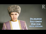 Dilmurod Sultonov - Dim-dim | Дилмурод Султонов - Дим-дим (music version)