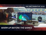 Warm up before the games @ ESL One Frankfurt 2016
