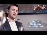 Abzal Husanov - Kelmadilar | Абзал Хусанов - Келмадилар