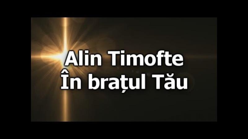 Alin Timofte In bratul Tau
