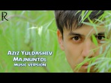 Aziz Yuldashev - Majnuntol | Азиз Юлдашев - Мажнунтол (music version)