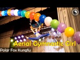 Polar Fox Kung Fu: Flexible Aerial Gymnastic Girl
