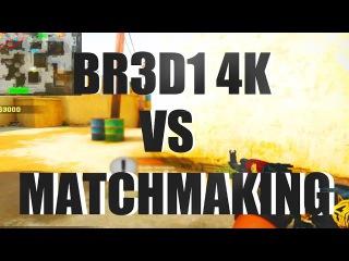 BR3D1 vs Matchmaking | 4K