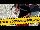 Roubou e Comemorou Dançando - Rio de Nojeira