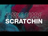 Daddy's Groove &amp Promise Land - Scratchin'