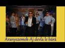 █▬█ █ ▀█▀ Aranyszemek 2013 -Aj devla le bárá Official ZGSTUDIO video █▬█ █ ▀█▀
