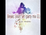 DJ Alex Rivero - Breaks Short Set (party mix 01)