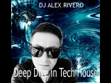 DJ ALEX RIVERO - Deep Dive in Tech House (spring 2016)
