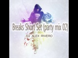 DJ Alex Rivero - Breaks Short Set (party mix 02)